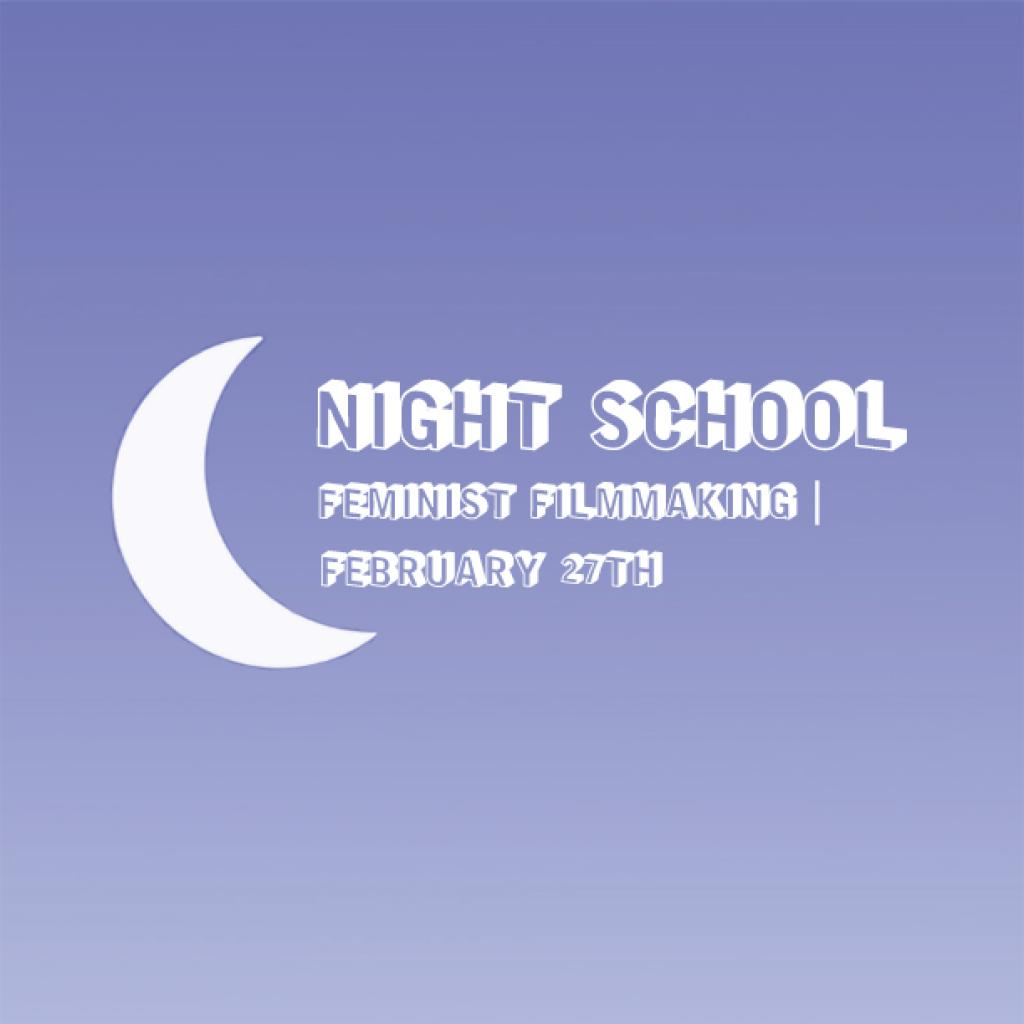 Blue background with the words Night School, Feminist Filmmaking, February 27th and a white crescent moon.